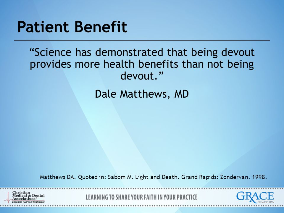 Patient Benefit Science has demonstrated that being devout provides more health benefits than not being devout.