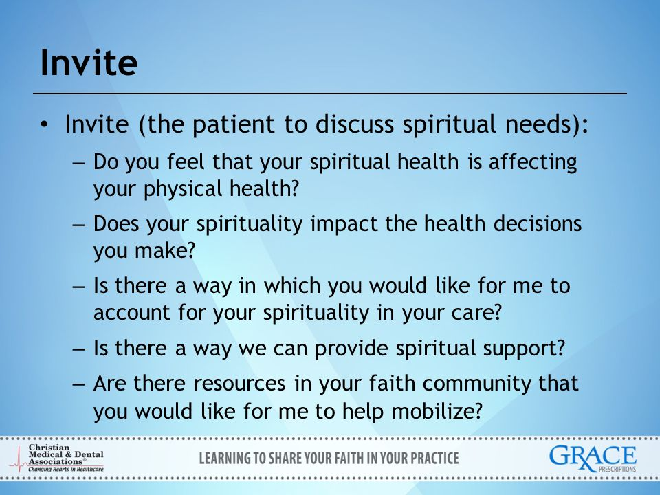 Invite Invite (the patient to discuss spiritual needs):