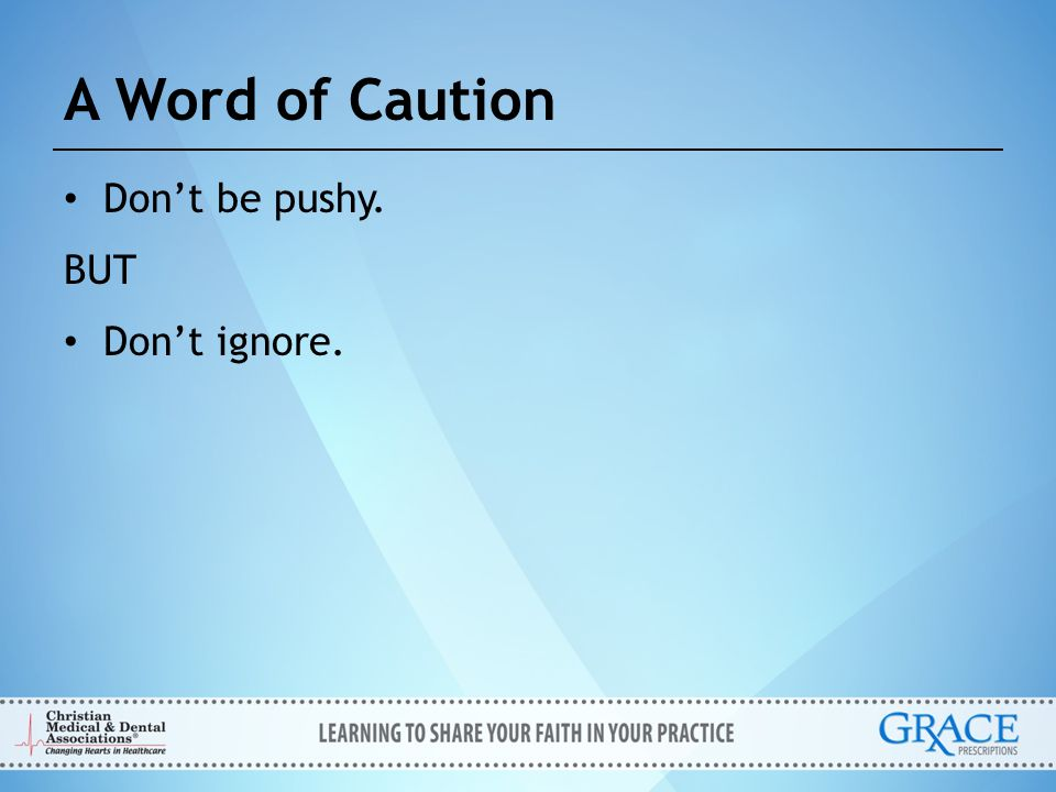A Word of Caution Don't be pushy. BUT Don't ignore.