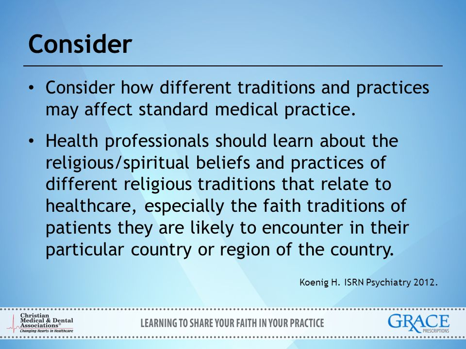 Consider Consider how different traditions and practices may affect standard medical practice.