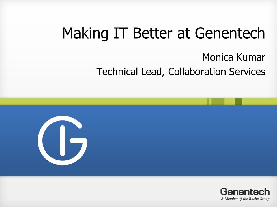 Making IT Better at Genentech