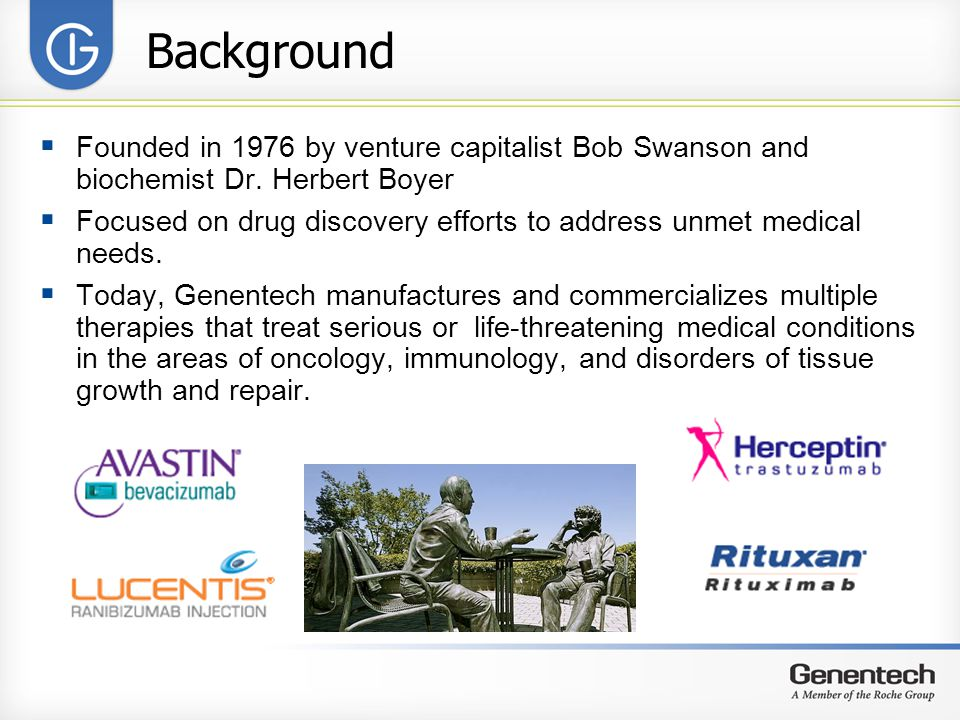 Background Founded in 1976 by venture capitalist Bob Swanson and biochemist Dr. Herbert Boyer.