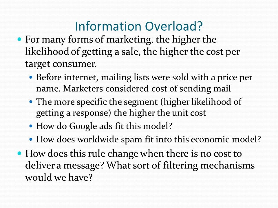 Information Overload For many forms of marketing, the higher the likelihood of getting a sale, the higher the cost per target consumer.
