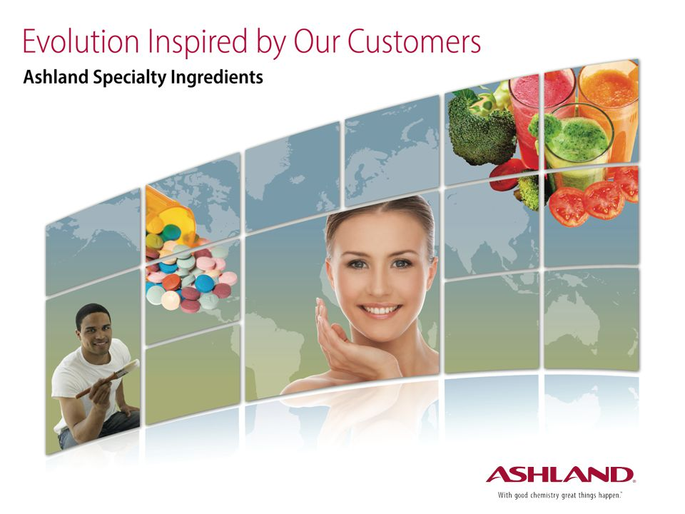 Today, we are excited to share with you how Ashland Specialty Ingredients is evolving, with our customers in mind. Guided and supported by the entire team at Ashland, we are taking bold steps toward providing you (our customers) with customized solutions and cost efficiencies – strengthening our relationships through collaboration and results.