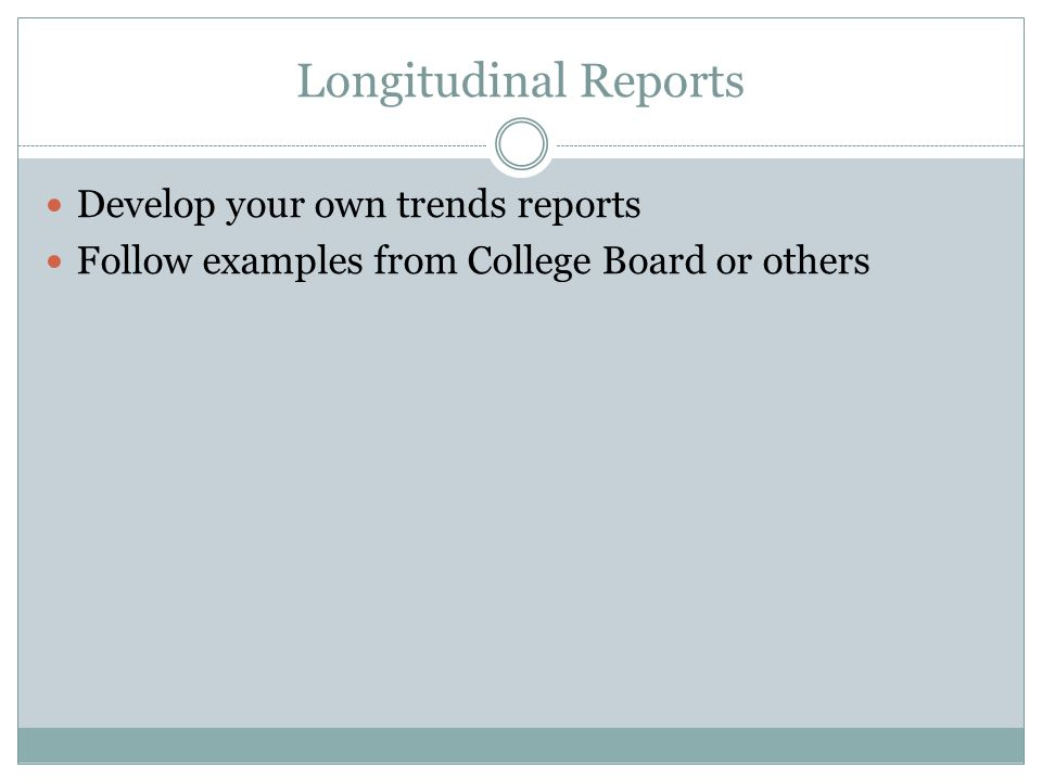 Longitudinal Reports Develop your own trends reports
