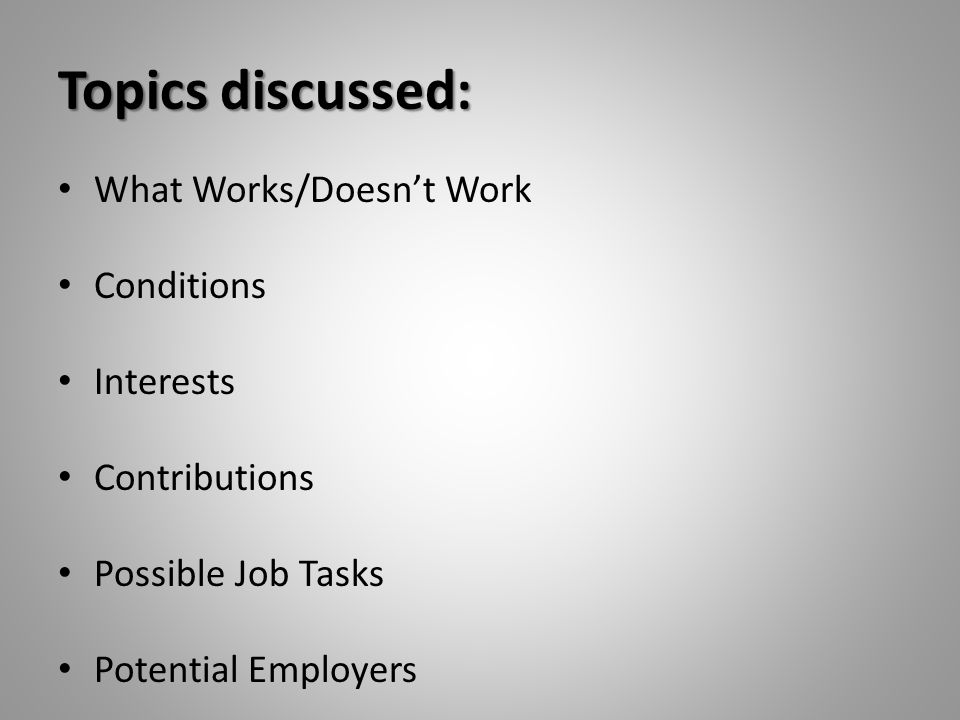 Topics discussed: What Works/Doesn't Work Conditions Interests