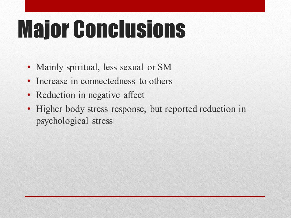 Major Conclusions Mainly spiritual, less sexual or SM