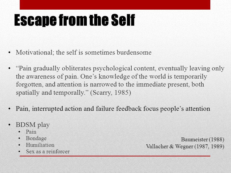 Escape from the Self Motivational; the self is sometimes burdensome