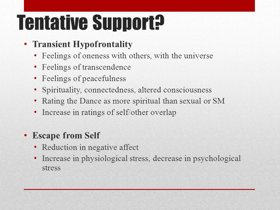 Tentative Support Transient Hypofrontality Escape from Self