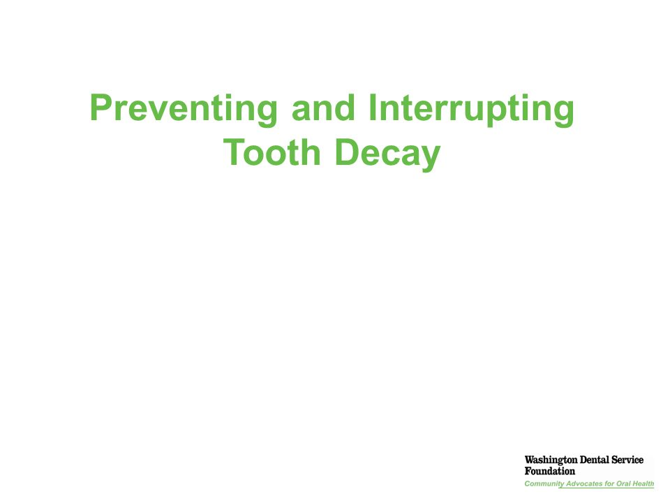 Preventing and Interrupting Tooth Decay
