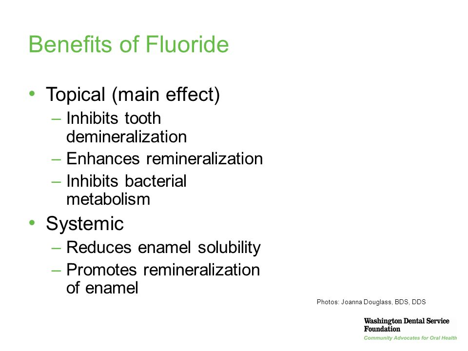 Benefits of Fluoride Topical (main effect) Systemic
