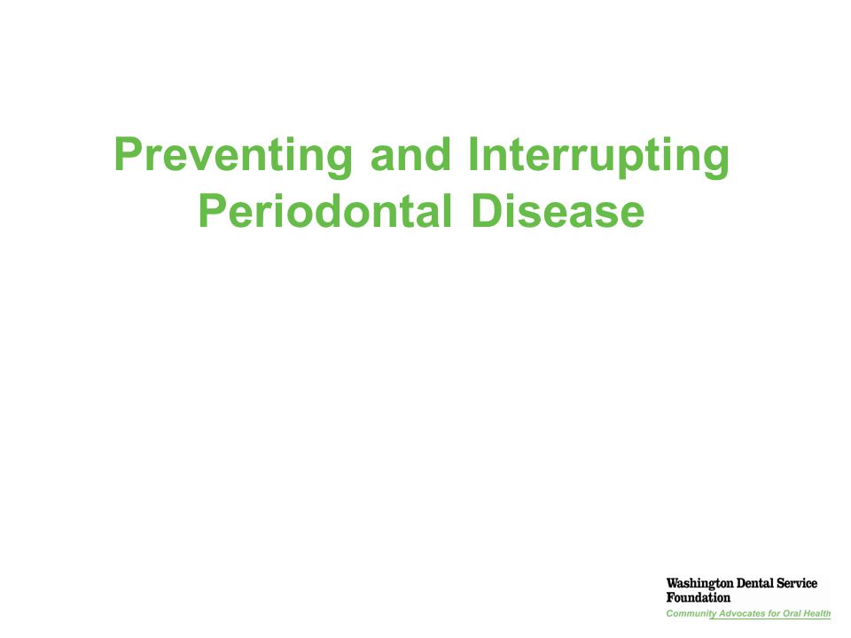 Preventing and Interrupting Periodontal Disease