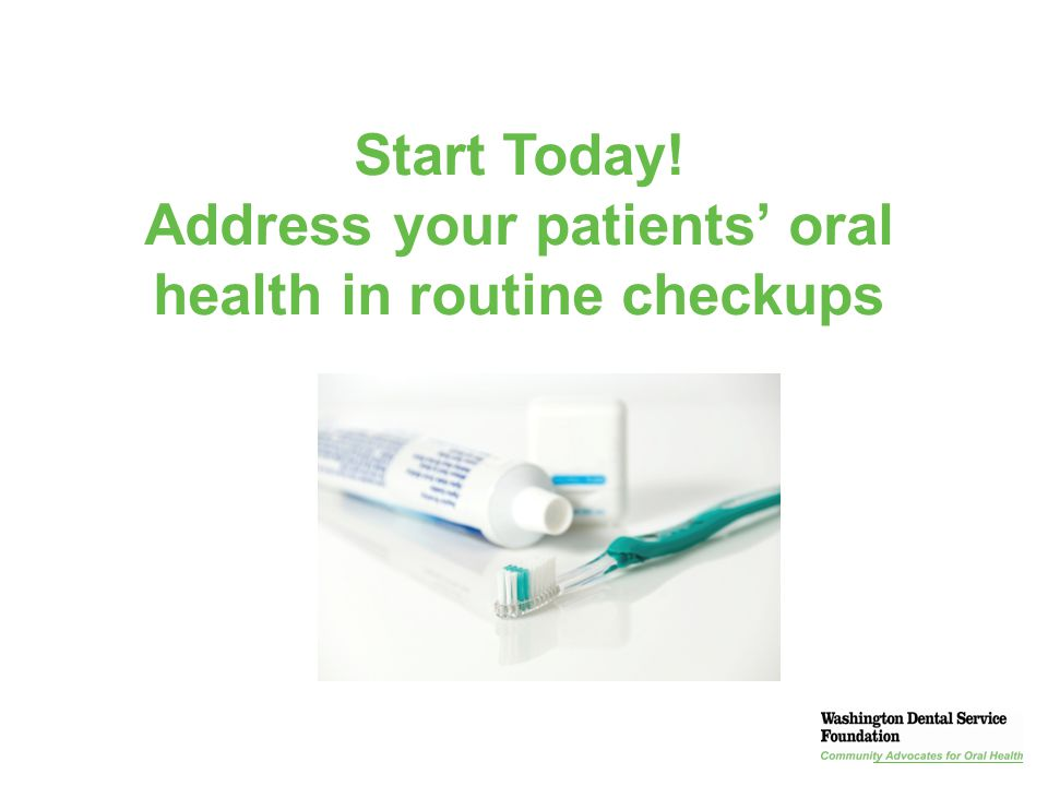 Start Today! Address your patients' oral health in routine checkups