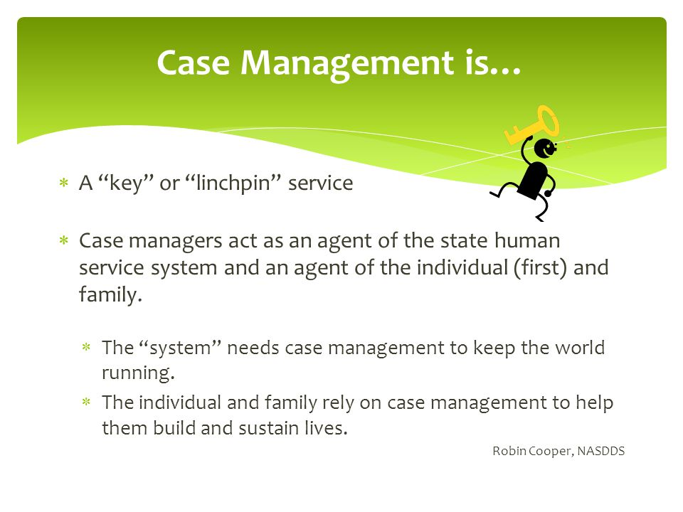 Case Management is… A key or linchpin service