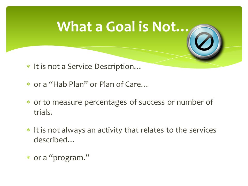 What a Goal is Not… It is not a Service Description…