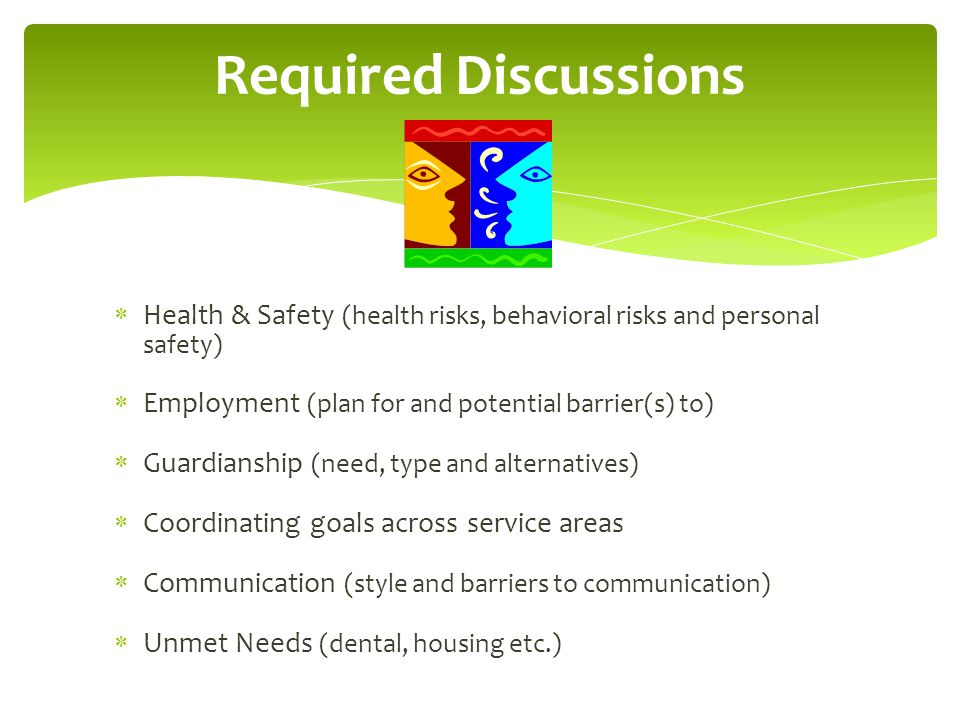 Required Discussions Health & Safety (health risks, behavioral risks and personal safety) Employment (plan for and potential barrier(s) to)