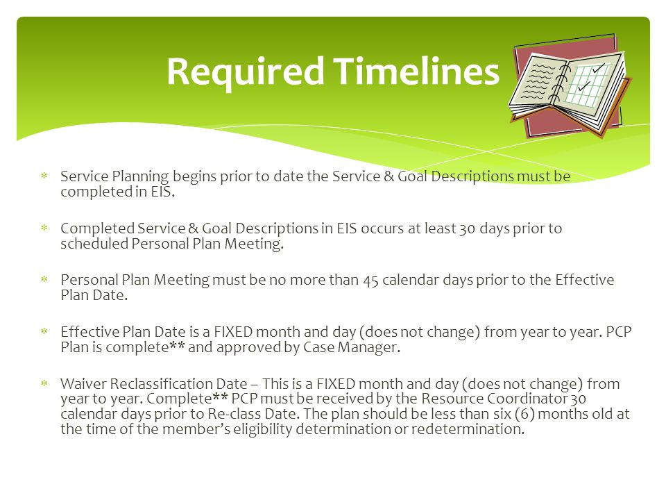 Required Timelines Service Planning begins prior to date the Service & Goal Descriptions must be completed in EIS.