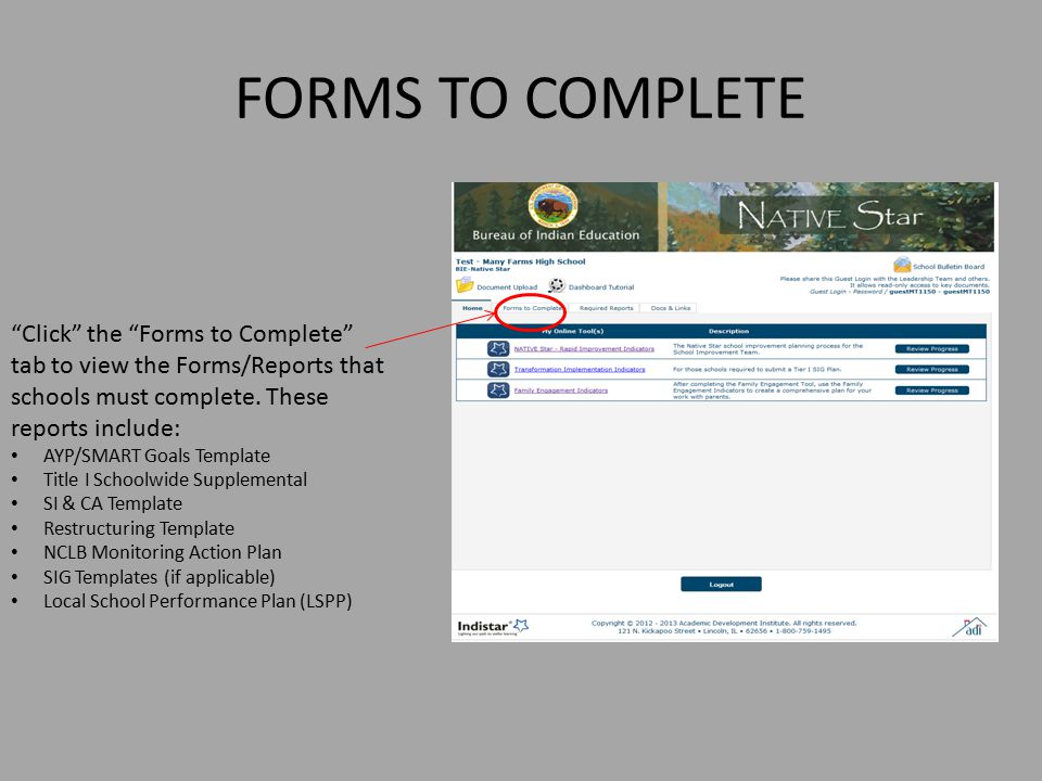 FORMS TO COMPLETE Click the Forms to Complete tab to view the Forms/Reports that schools must complete. These reports include: