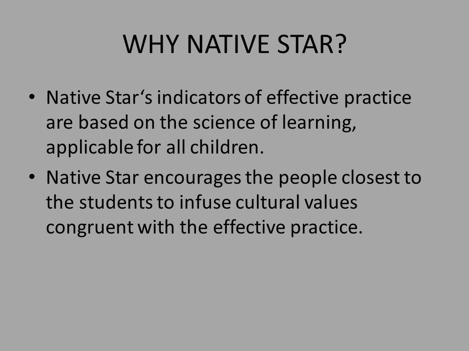 WHY NATIVE STAR Native Star's indicators of effective practice are based on the science of learning, applicable for all children.