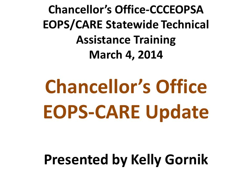 Chancellor's Office EOPS-CARE Update Presented by Kelly Gornik