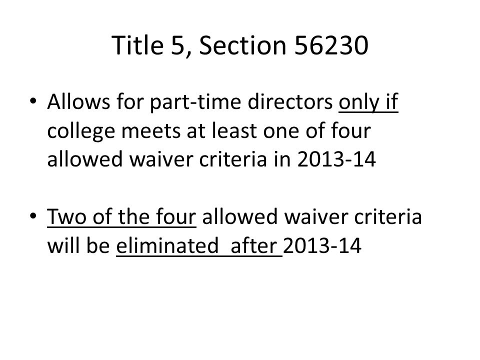 Title 5, Section 56230 Allows for part-time directors only if college meets at least one of four allowed waiver criteria in 2013-14.