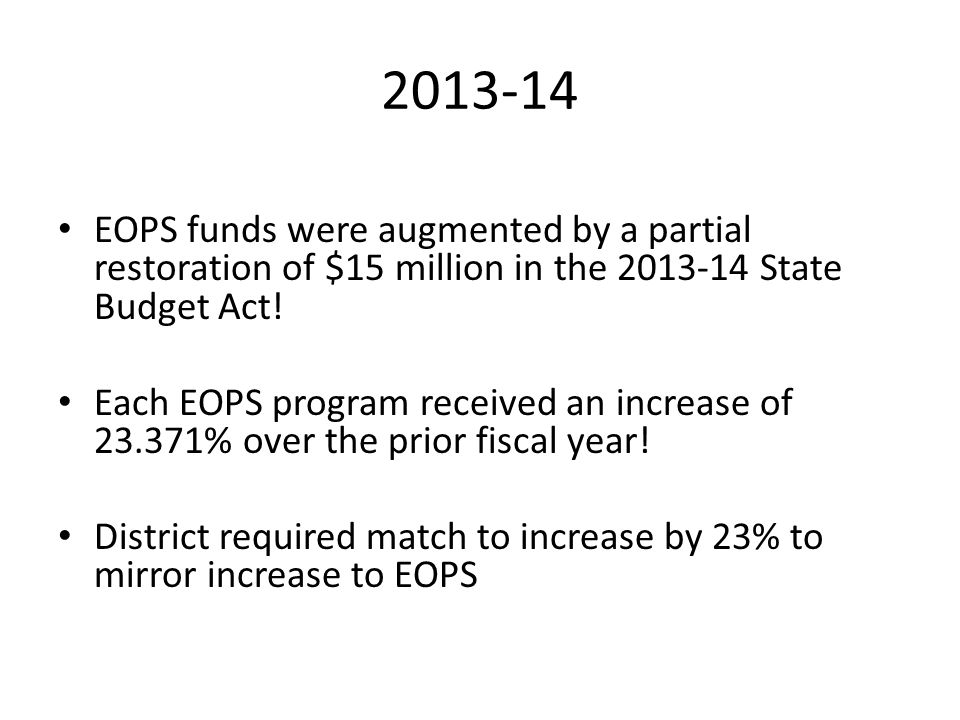 2013-14 EOPS funds were augmented by a partial restoration of $15 million in the 2013-14 State Budget Act!