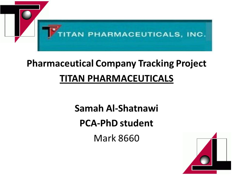Pharmaceutical Company Tracking Project TITAN PHARMACEUTICALS Samah Al-Shatnawi PCA-PhD student Mark 8660