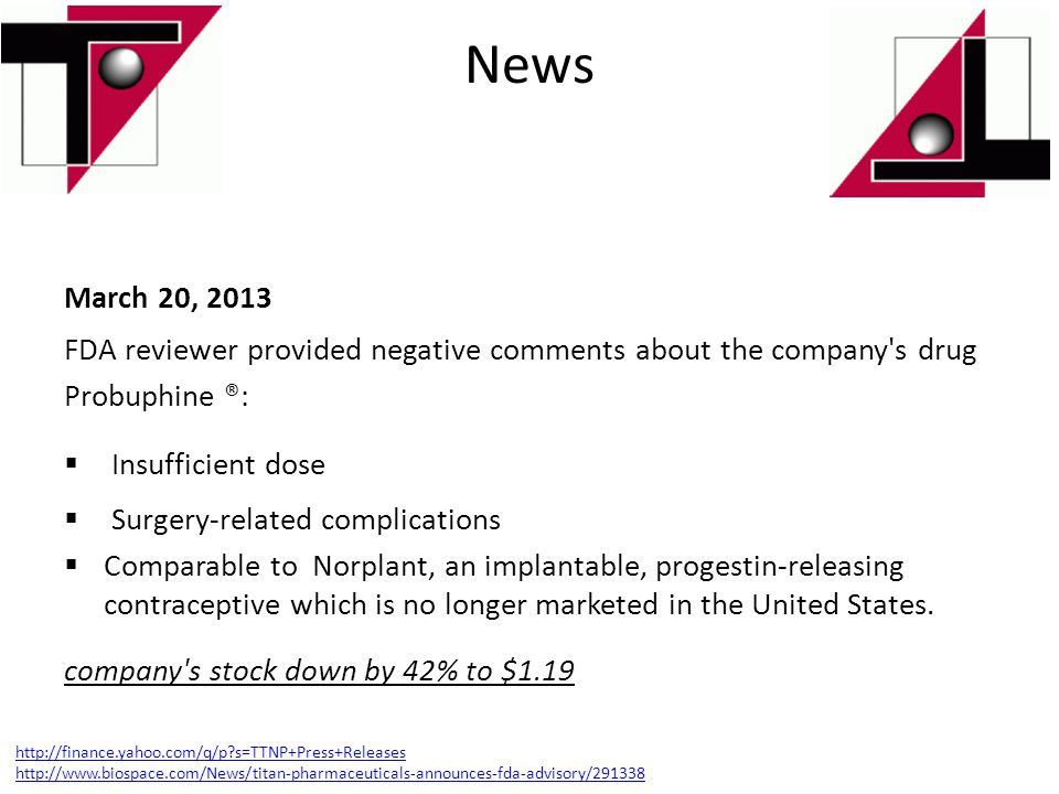 News March 20, 2013 FDA reviewer provided negative comments about the company s drug Probuphine ®: