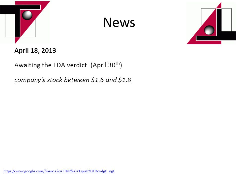 News April 18, 2013 Awaiting the FDA verdict (April 30th) company s stock between $1.6 and $1.8