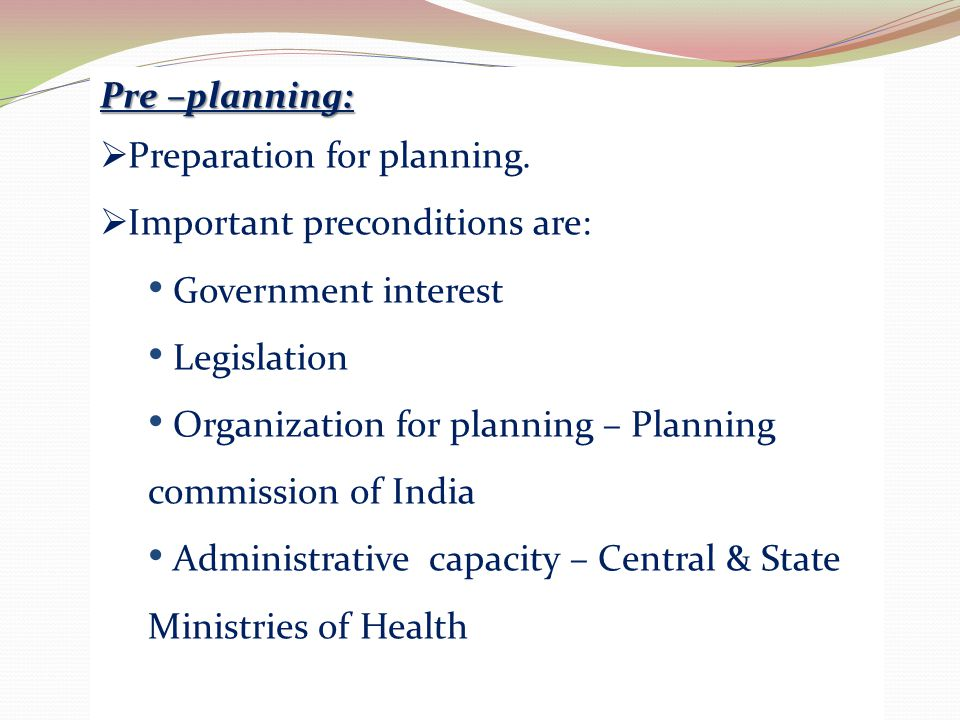 Pre –planning: Preparation for planning. Important preconditions are: Government interest. Legislation.