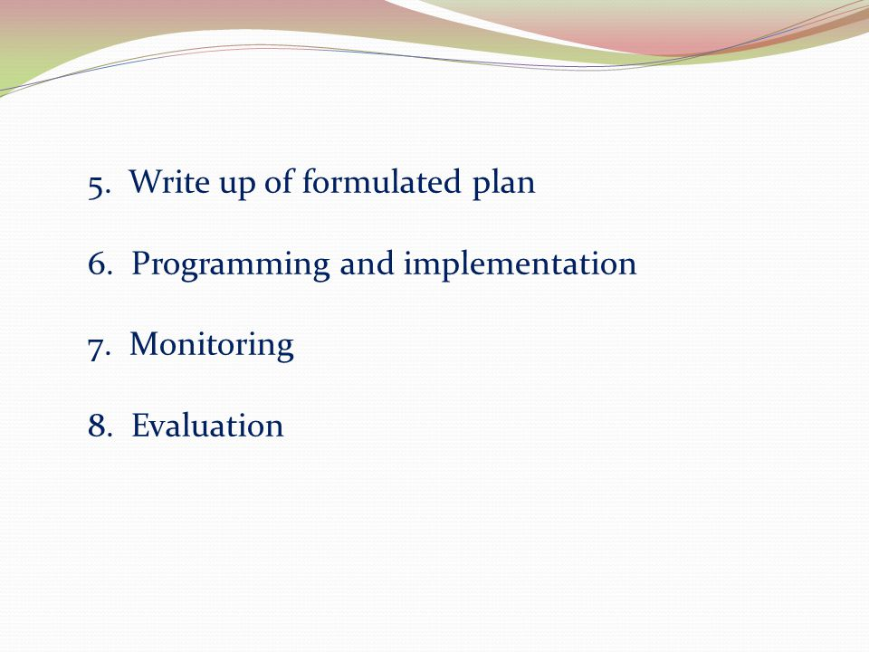 5. Write up of formulated plan