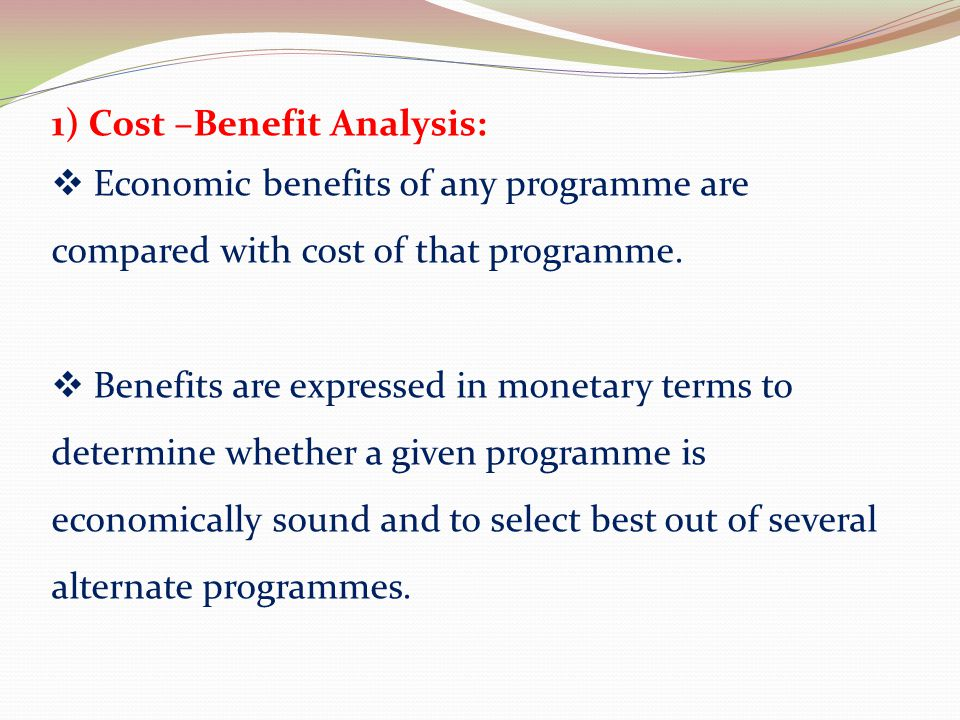 1) Cost –Benefit Analysis: