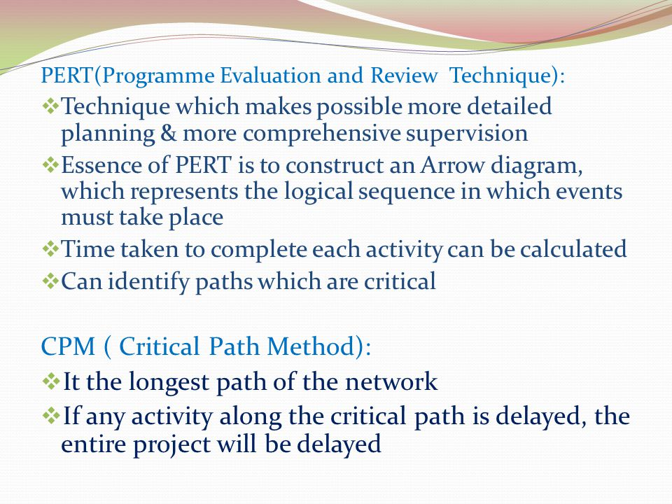 CPM ( Critical Path Method): It the longest path of the network