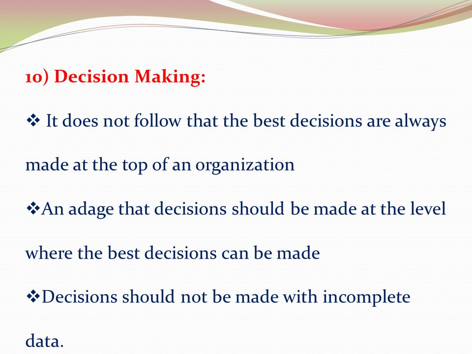 10) Decision Making: It does not follow that the best decisions are always made at the top of an organization.