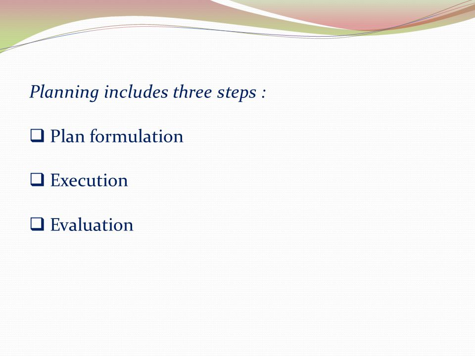 Planning includes three steps :