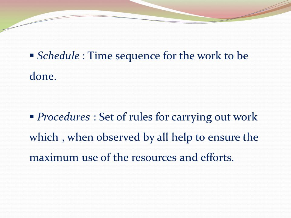 Schedule : Time sequence for the work to be done.