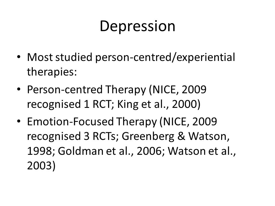 Depression Most studied person-centred/experiential therapies:
