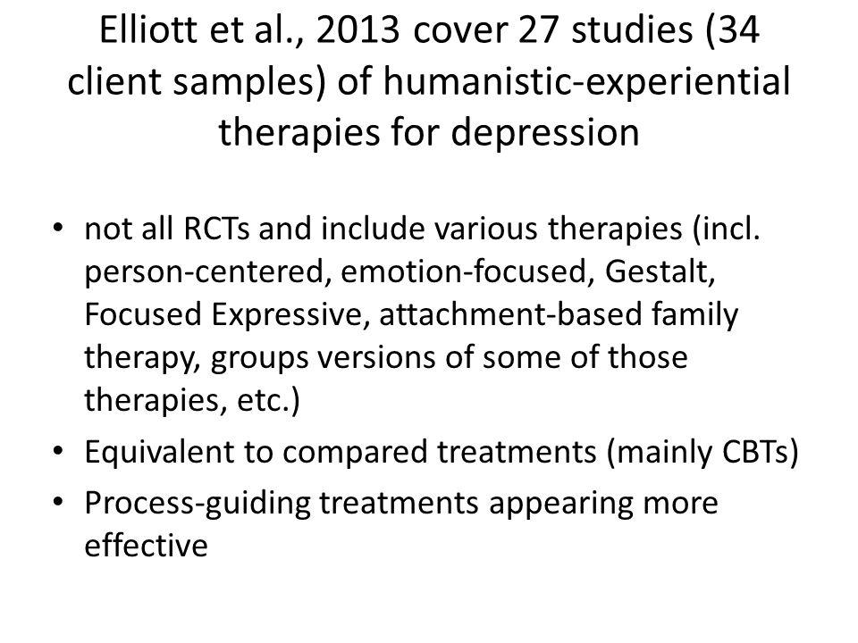 Elliott et al., 2013 cover 27 studies (34 client samples) of humanistic-experiential therapies for depression