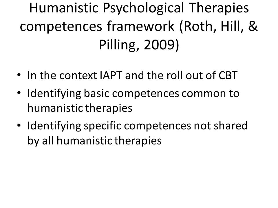 Humanistic Psychological Therapies competences framework (Roth, Hill, & Pilling, 2009)
