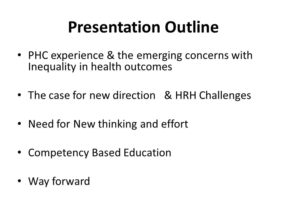 Presentation Outline PHC experience & the emerging concerns with Inequality in health outcomes. The case for new direction & HRH Challenges.