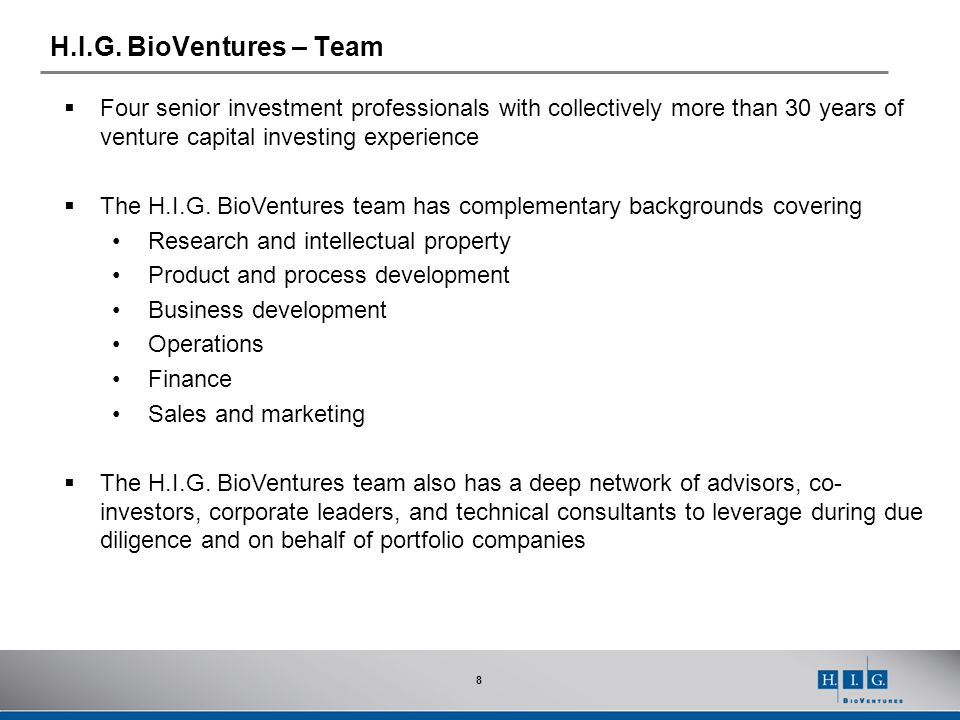 H.I.G. BioVentures – Team Four senior investment professionals with collectively more than 30 years of venture capital investing experience.