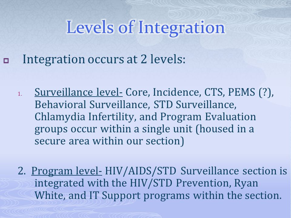 Levels of Integration Integration occurs at 2 levels: