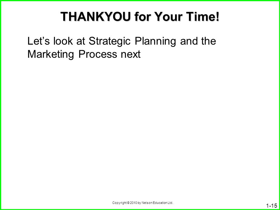 THANKYOU for Your Time! Let's look at Strategic Planning and the Marketing Process next