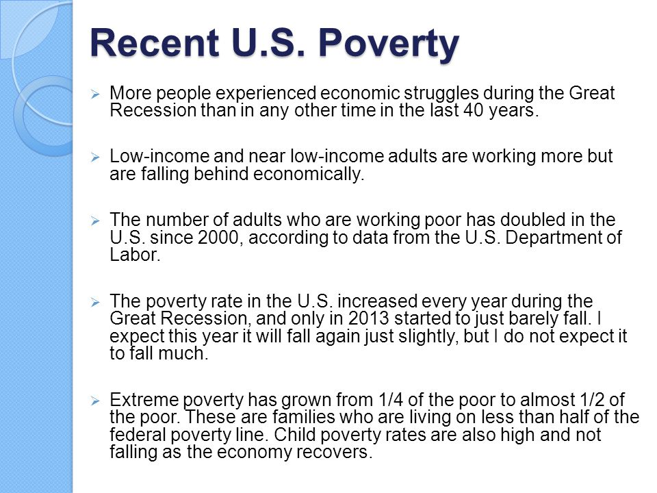 Recent U.S. Poverty More people experienced economic struggles during the Great Recession than in any other time in the last 40 years.