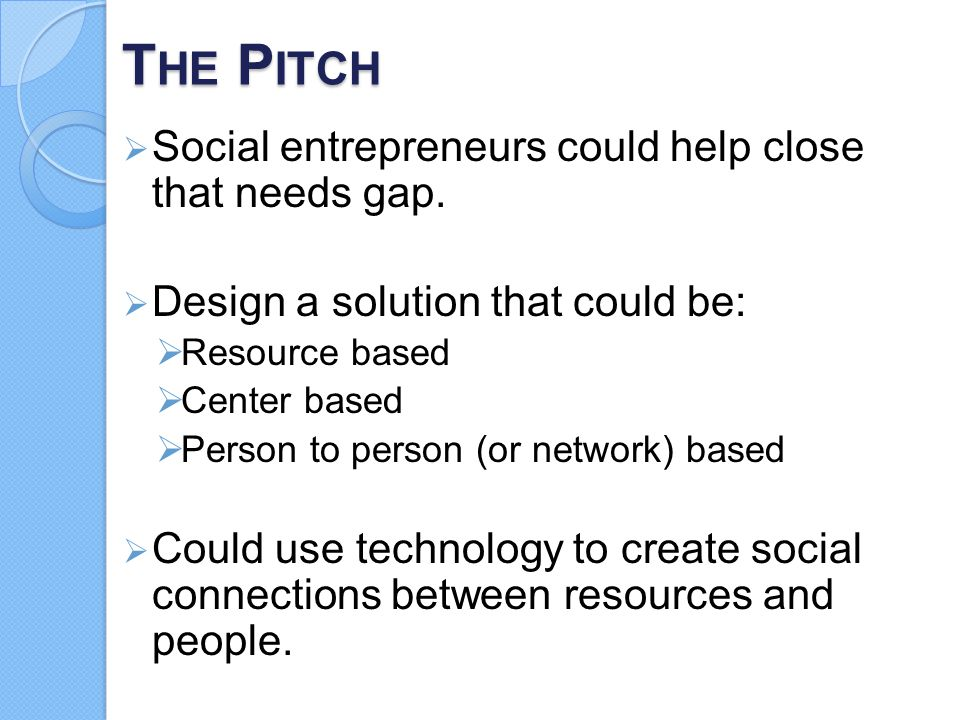 The Pitch Social entrepreneurs could help close that needs gap.