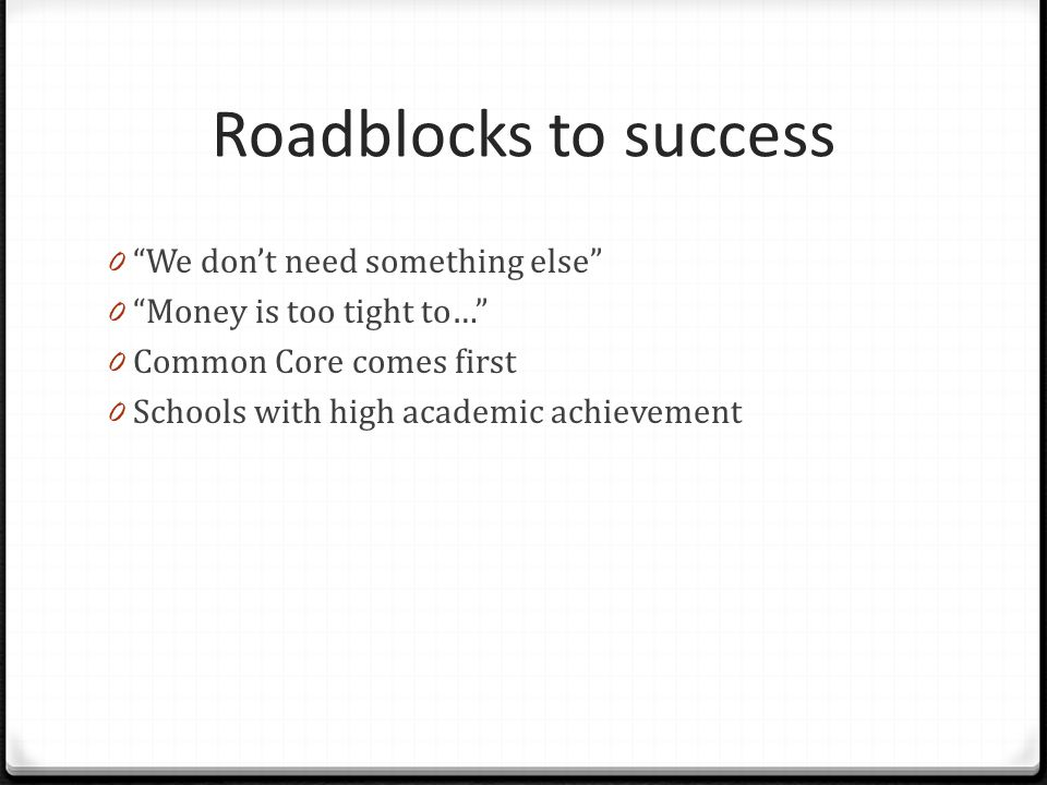 Roadblocks to success We don't need something else