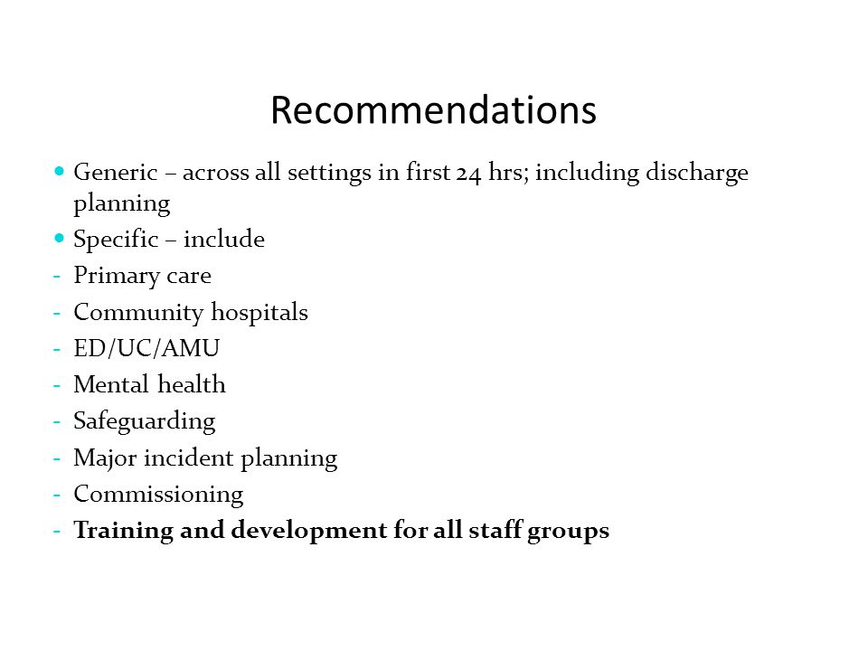 Recommendations Generic – across all settings in first 24 hrs; including discharge planning. Specific – include.
