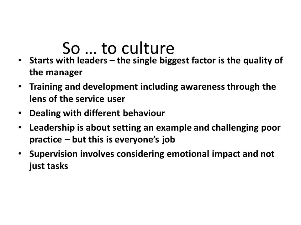 So … to culture Starts with leaders – the single biggest factor is the quality of the manager.