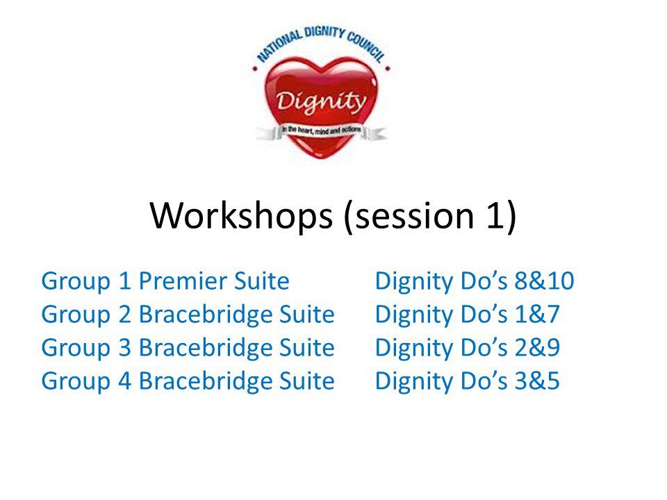 Workshops (session 1) Group 1 Premier Suite Dignity Do's 8&10