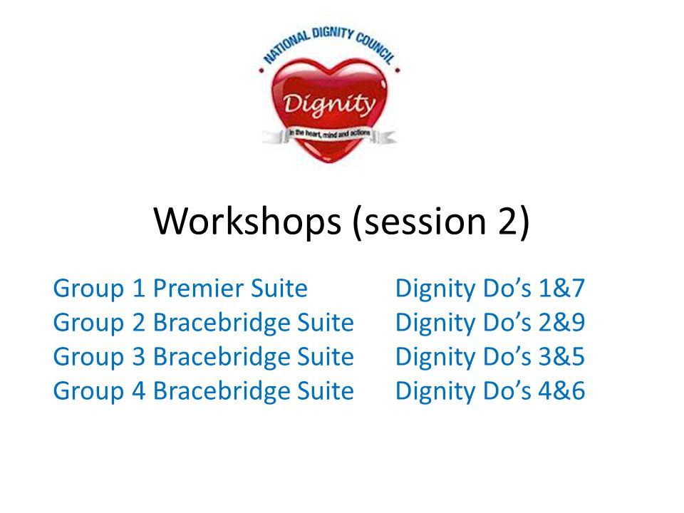 Workshops (session 2) Group 1 Premier Suite Dignity Do's 1&7